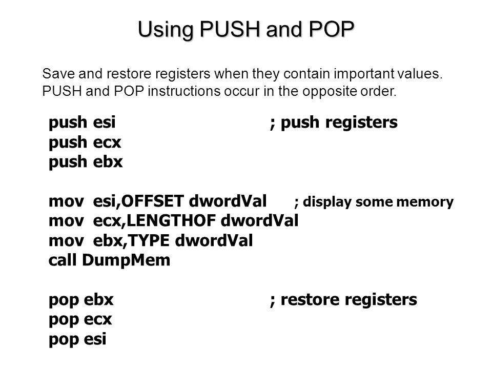 Using PUSH and POP push esi ; push registers push ecx push ebx
