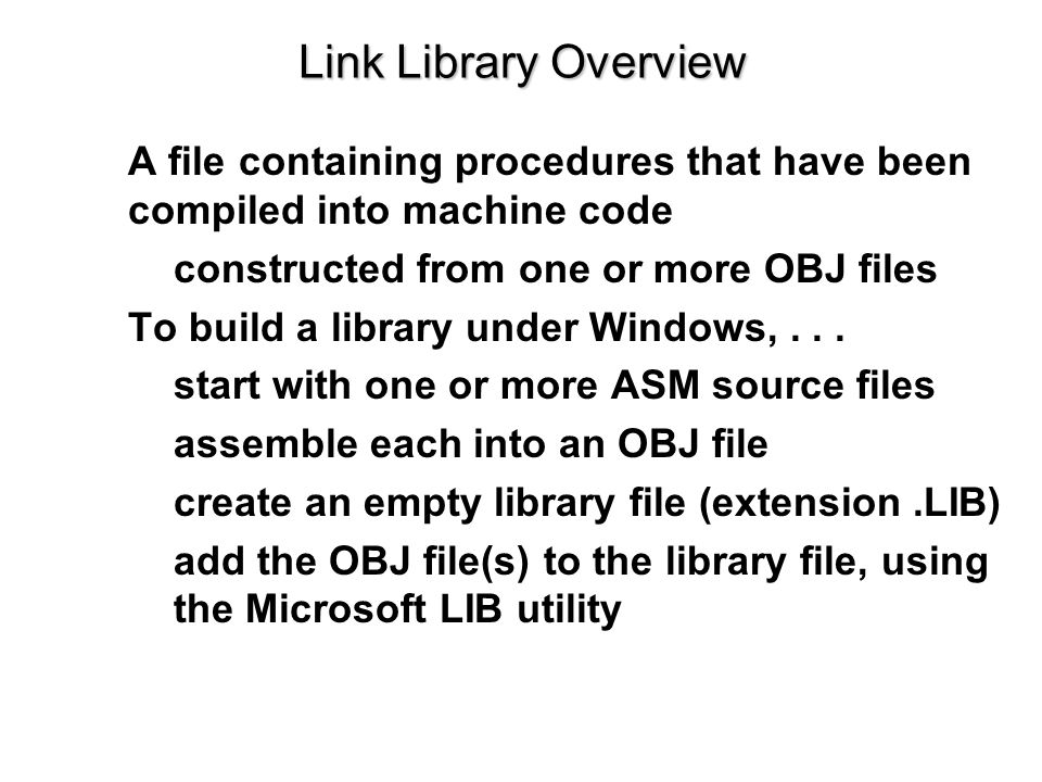 Link Library Overview A file containing procedures that have been compiled into machine code. constructed from one or more OBJ files.