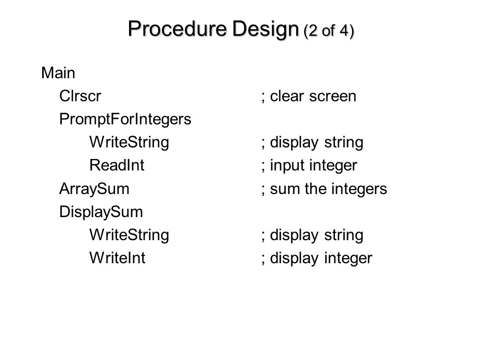 Procedure Design (2 of 4) Main Clrscr ; clear screen PromptForIntegers