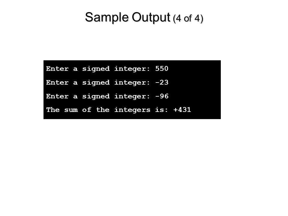 Sample Output (4 of 4) Enter a signed integer: 550