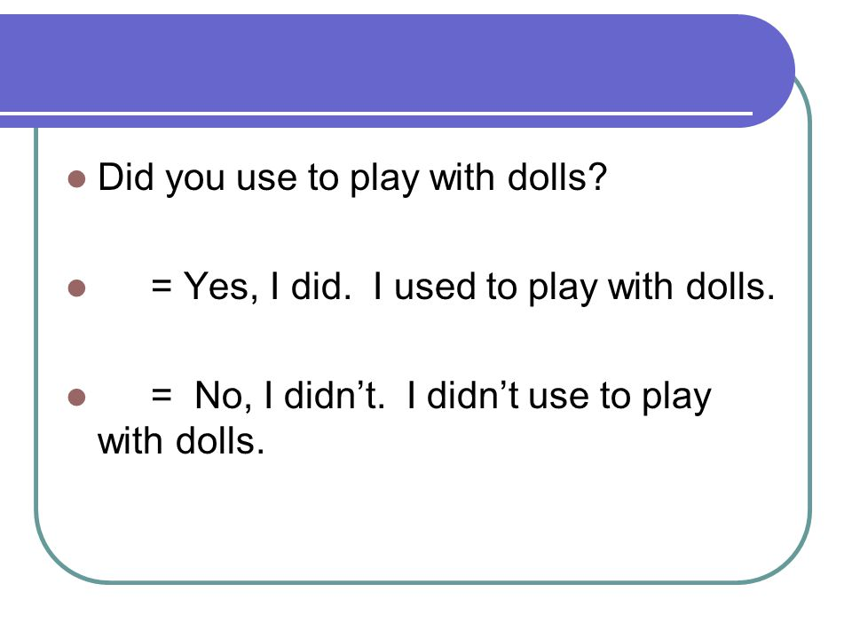 Did you use to play with dolls