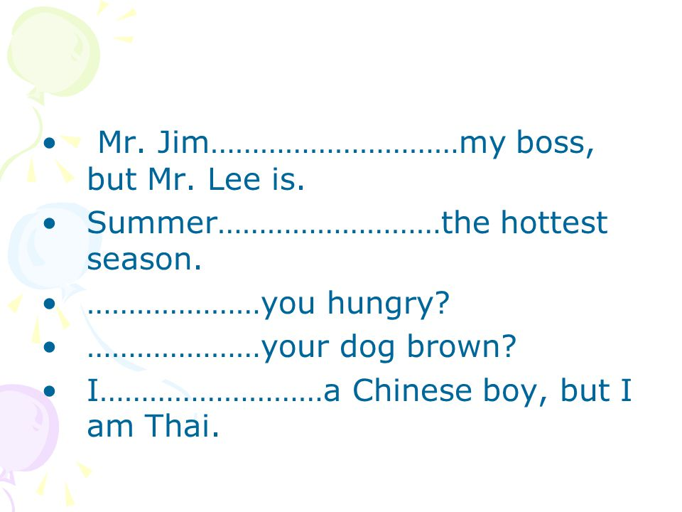 Mr. Jim…………………………my boss, but Mr. Lee is.