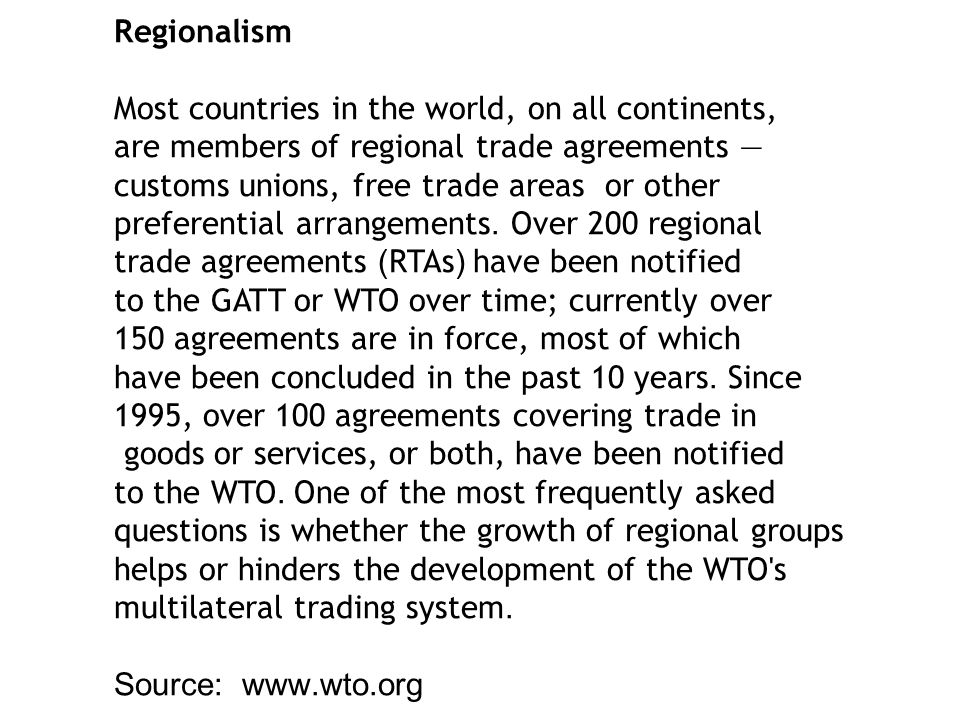 Regionalism Most countries in the world, on all continents, are members of regional trade agreements —