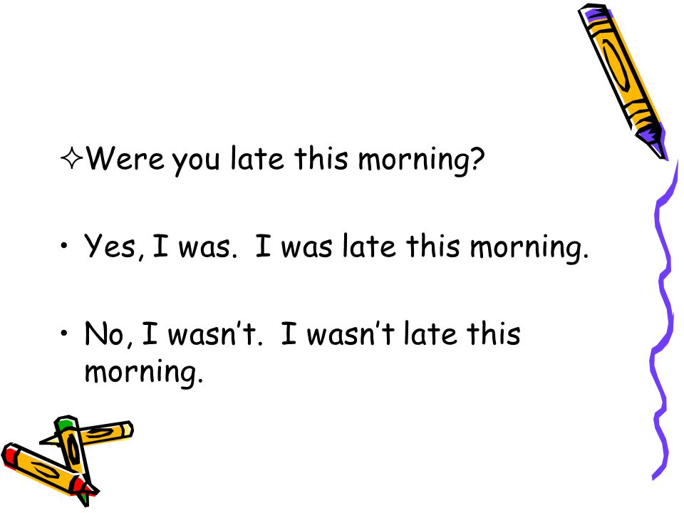 Were you late this morning