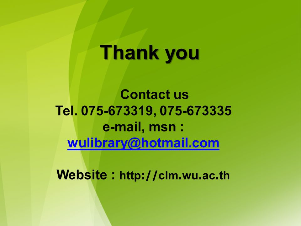 e-mail, msn : wulibrary@hotmail.com Website : http://clm.wu.ac.th