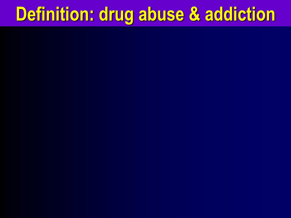 Definition: drug abuse & addiction