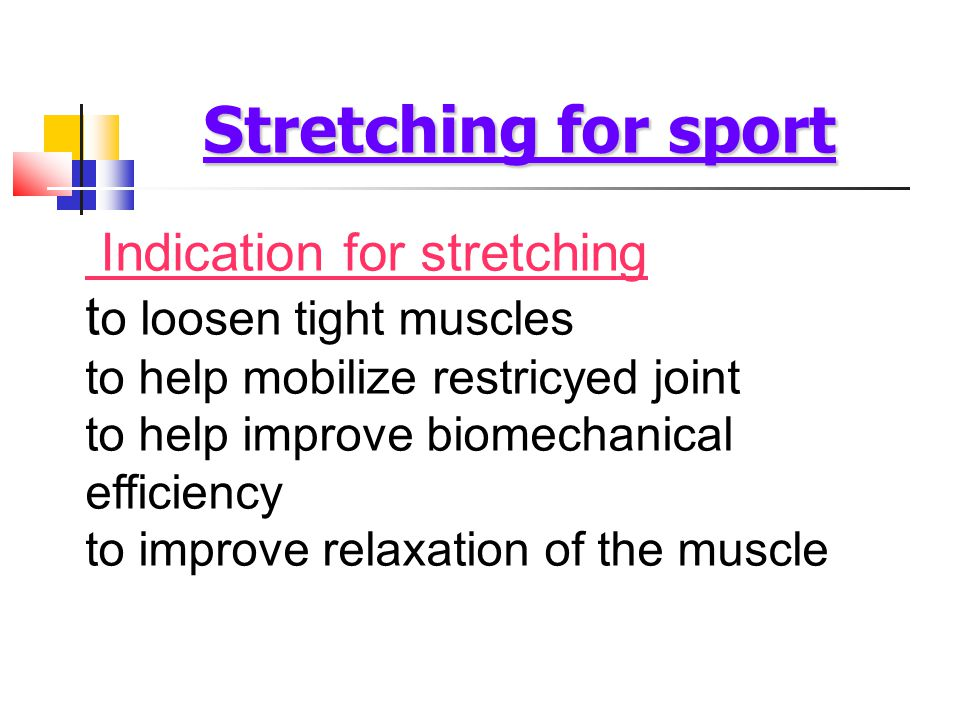 Stretching for sport Indication for stretching to loosen tight muscles