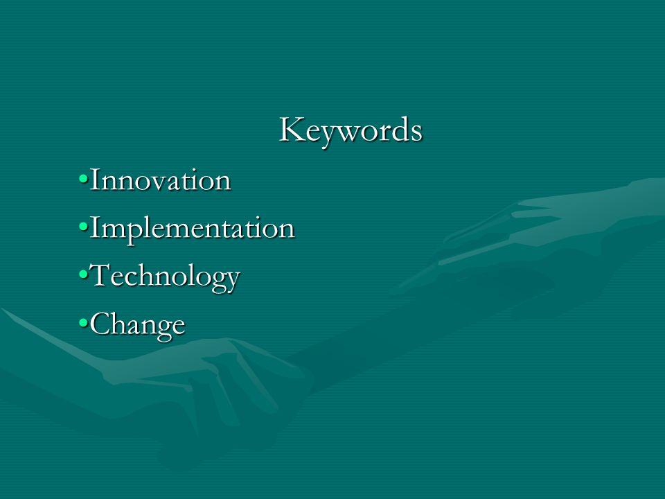 Keywords Innovation Implementation Technology Change