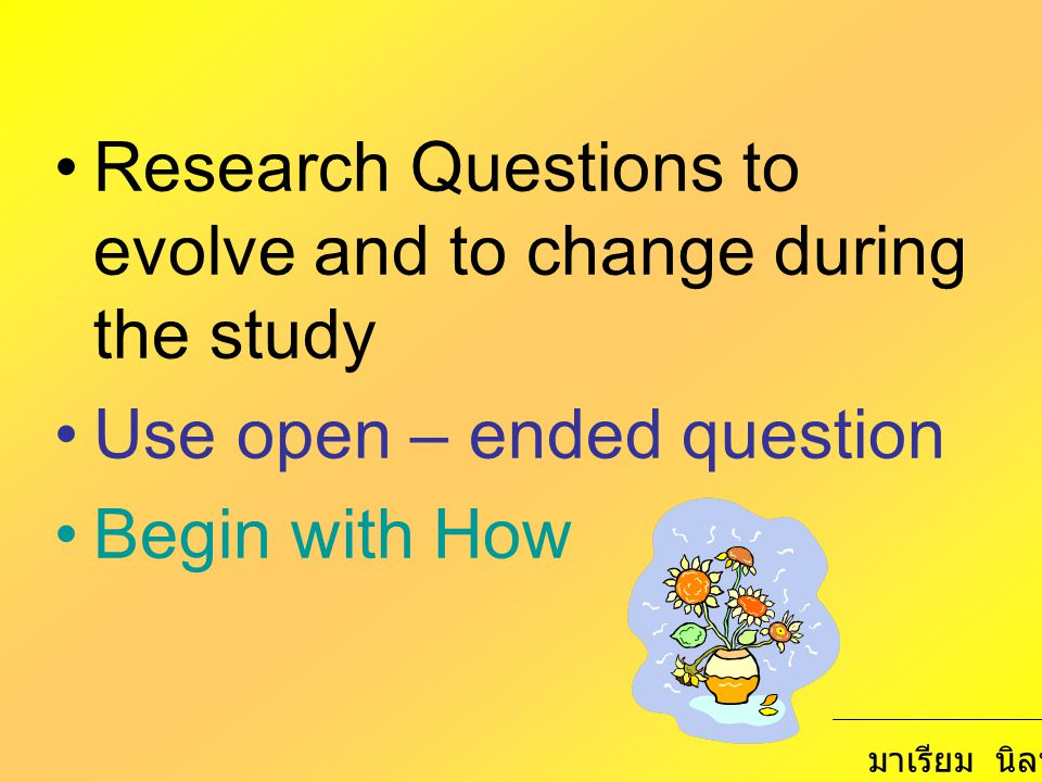 Research Questions to evolve and to change during the study