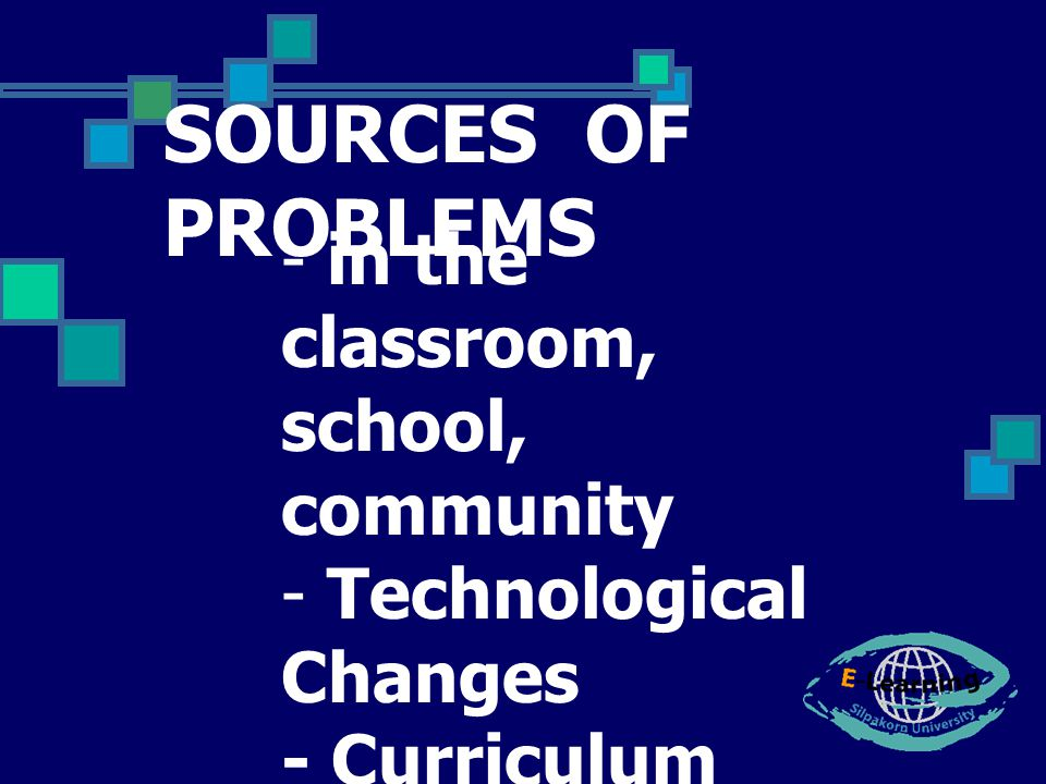 SOURCES OF PROBLEMS in the classroom, school, community