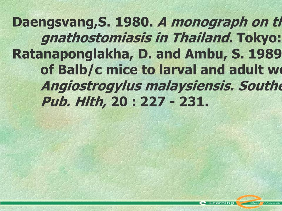 Daengsvang,S. 1980. A monograph on the genus Gnathostoma and