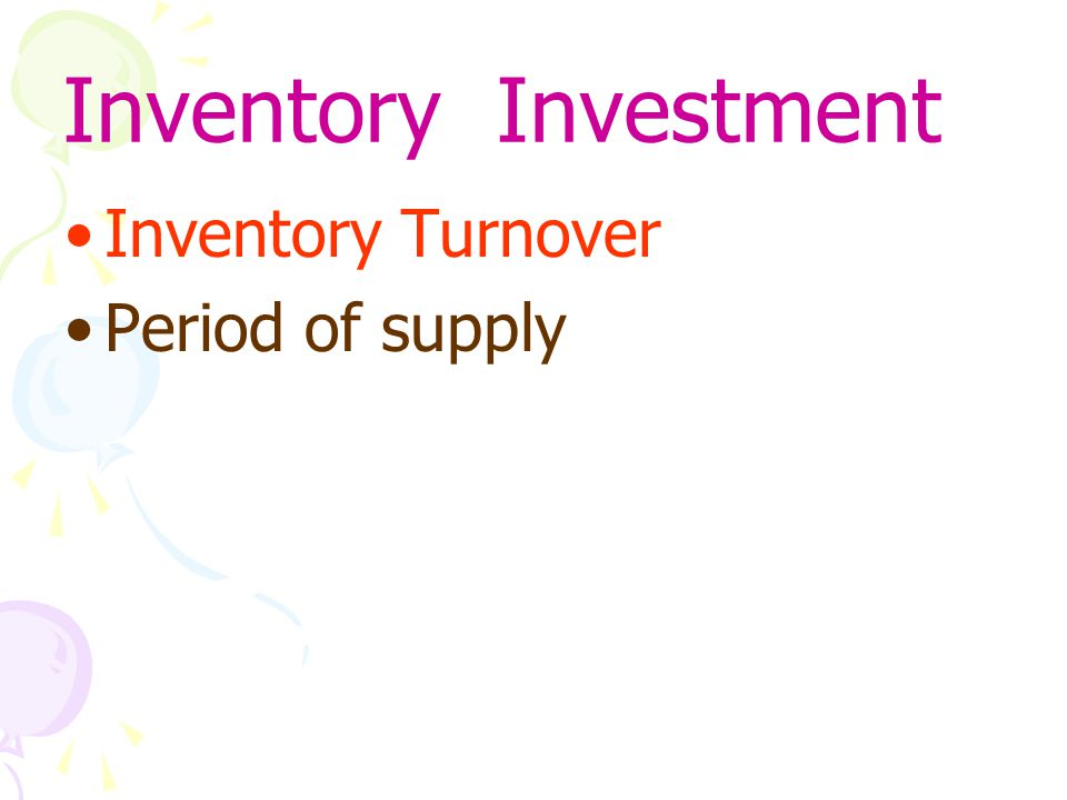 Inventory Investment Inventory Turnover Period of supply