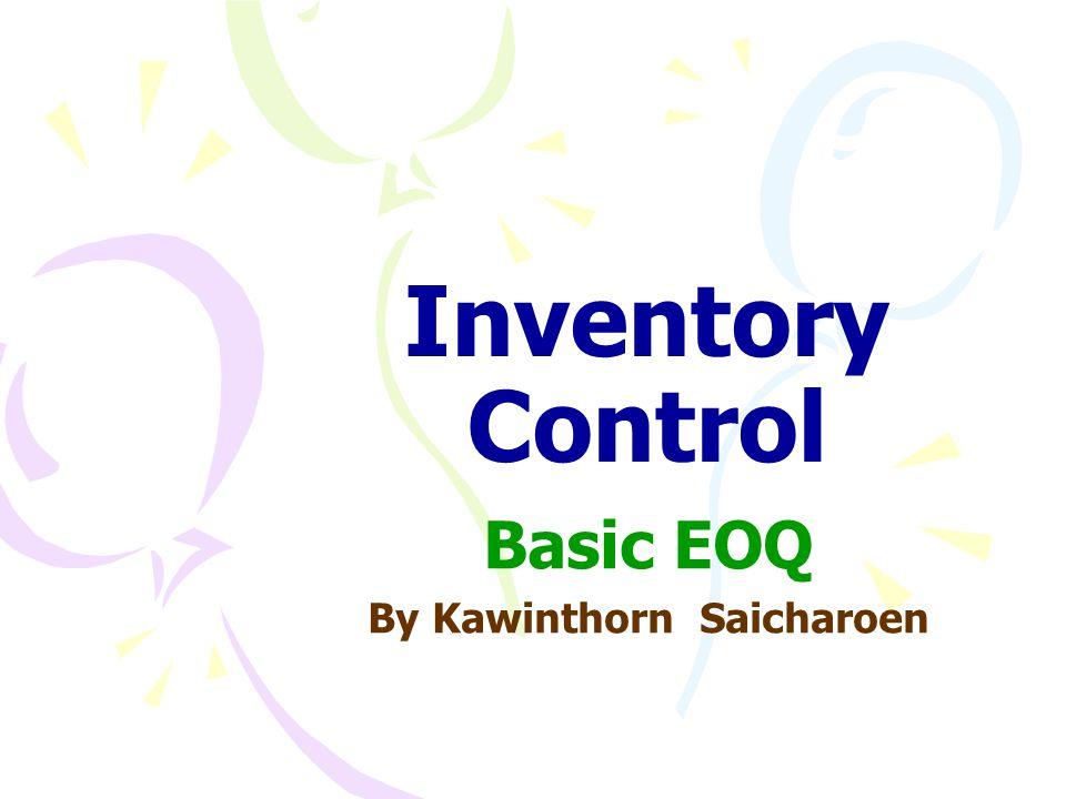 Basic EOQ By Kawinthorn Saicharoen