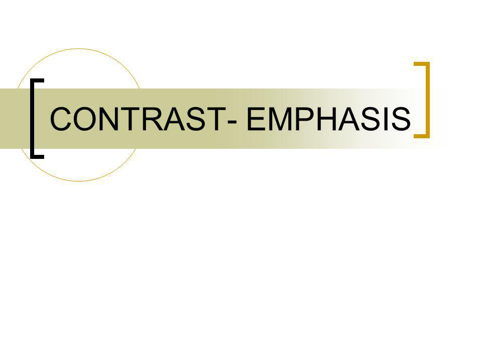 CONTRAST- EMPHASIS