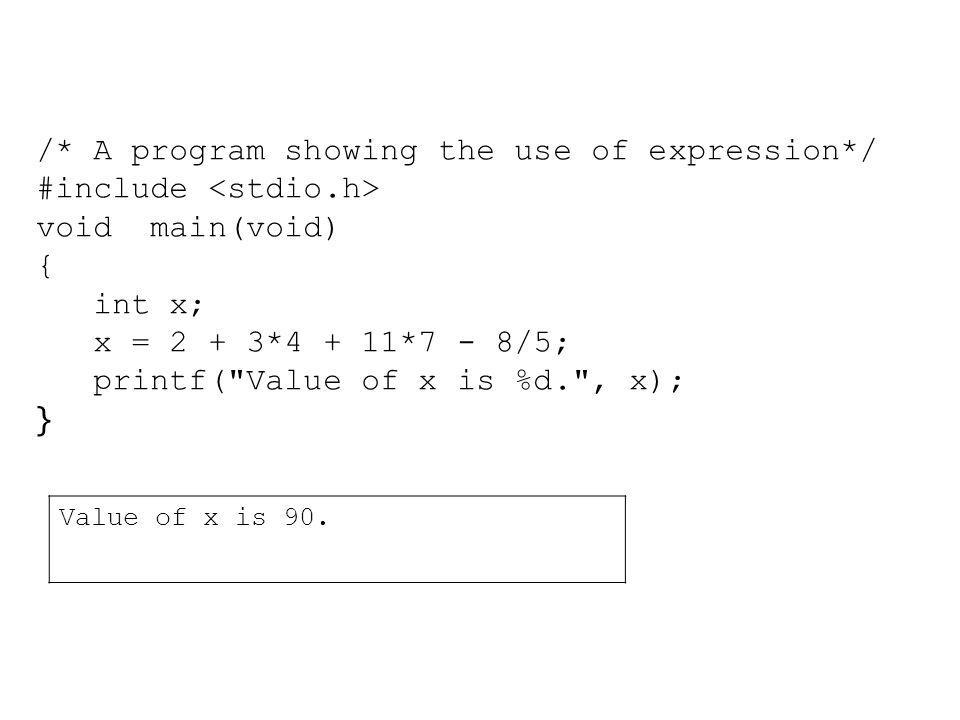 /* A program showing the use of expression*/ #include <stdio.h>
