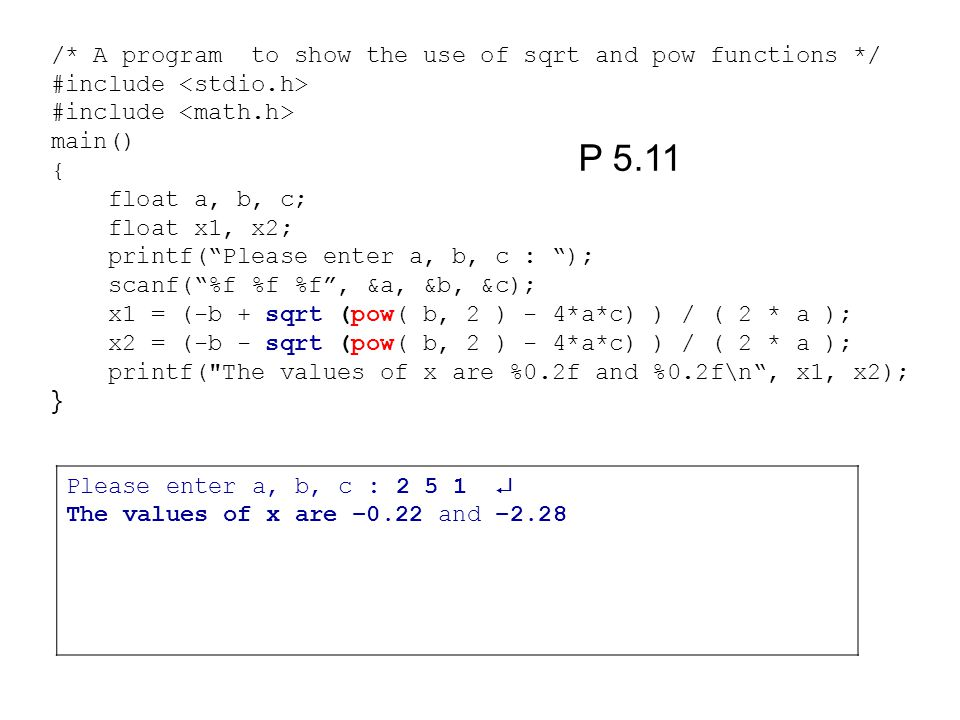 P 5.11 /* A program to show the use of sqrt and pow functions */