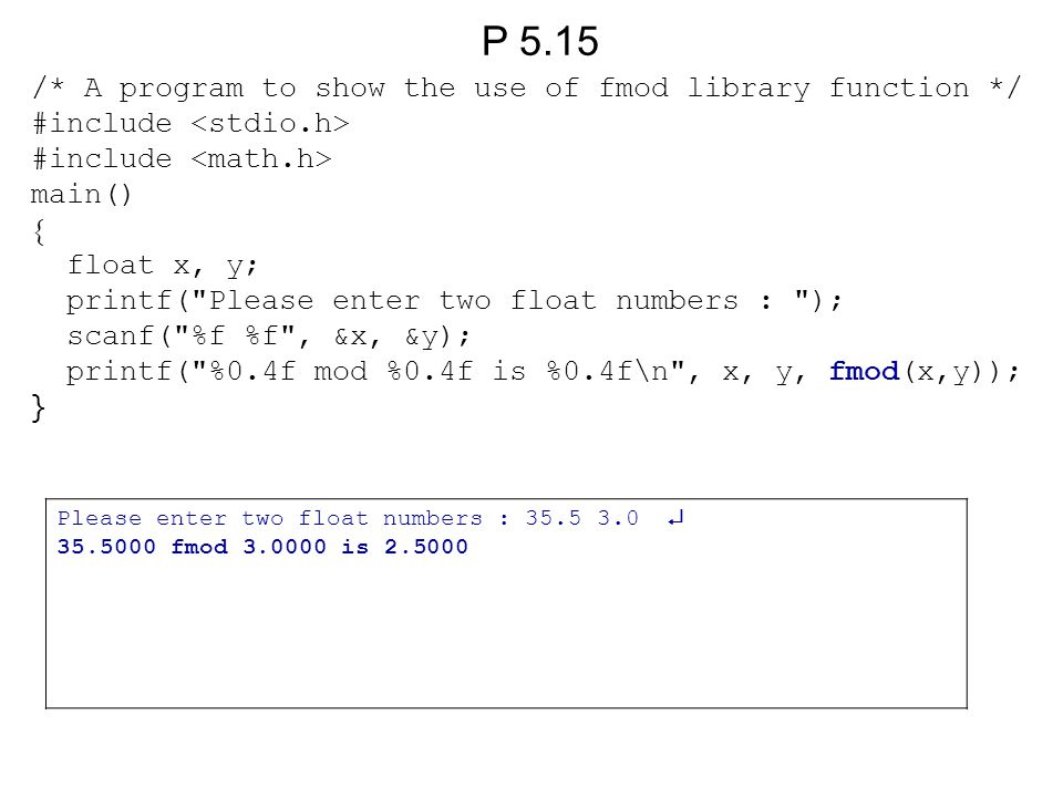 P 5.15 /* A program to show the use of fmod library function */