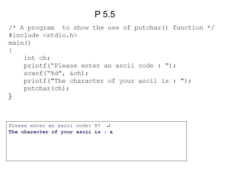P 5.5 /* A program to show the use of putchar() function */