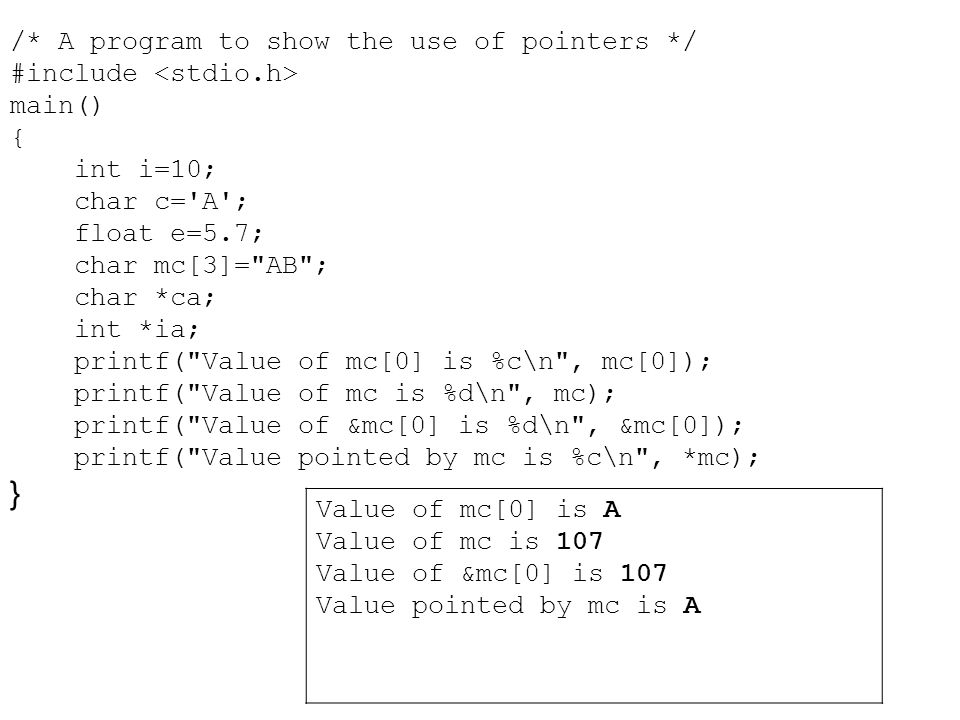 } /* A program to show the use of pointers */ #include <stdio.h>