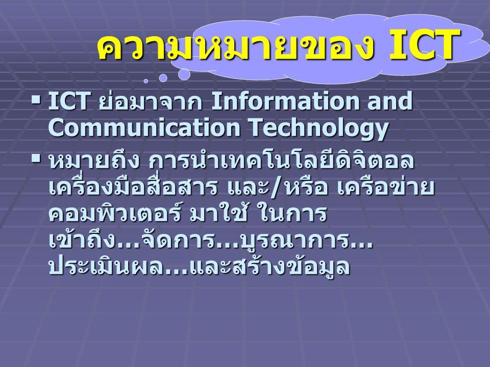 ความหมายของ ICT ICT ย่อมาจาก Information and Communication Technology