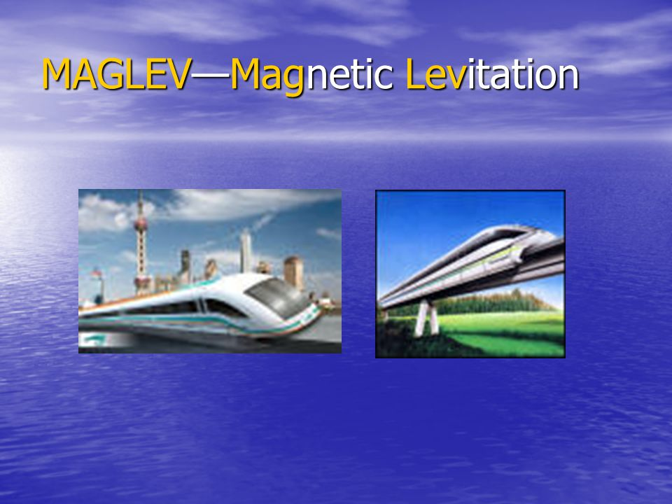 MAGLEV—Magnetic Levitation