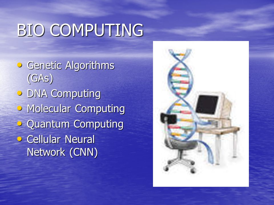 BIO COMPUTING Genetic Algorithms (GAs) DNA Computing