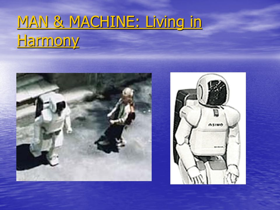 MAN & MACHINE: Living in Harmony