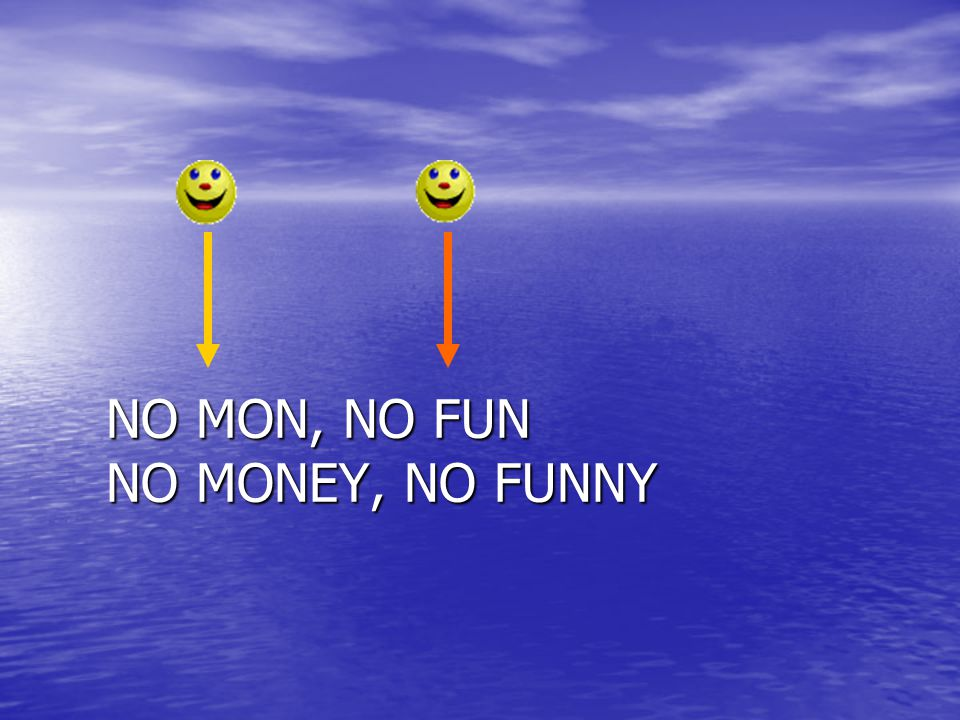 NO MON, NO FUN NO MONEY, NO FUNNY