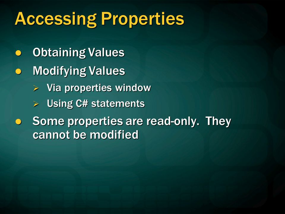 Accessing Properties Obtaining Values Modifying Values
