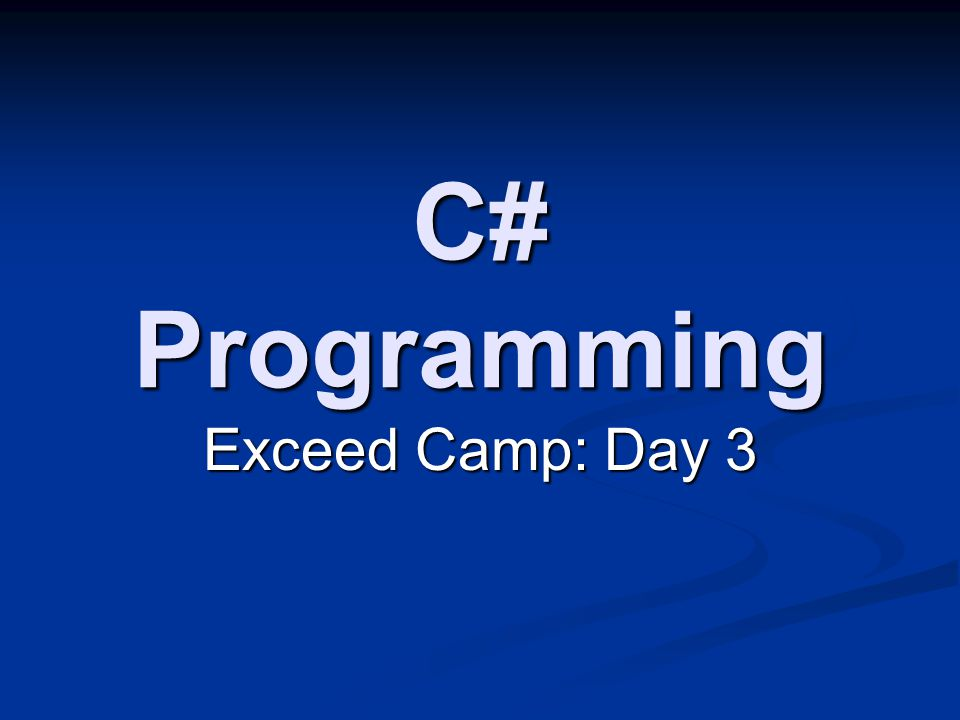 C# Programming Exceed Camp: Day 3