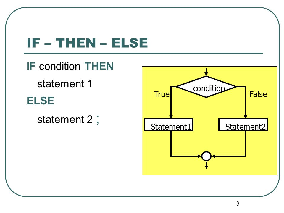 IF – THEN – ELSE IF condition THEN statement 1 ELSE statement 2 ;