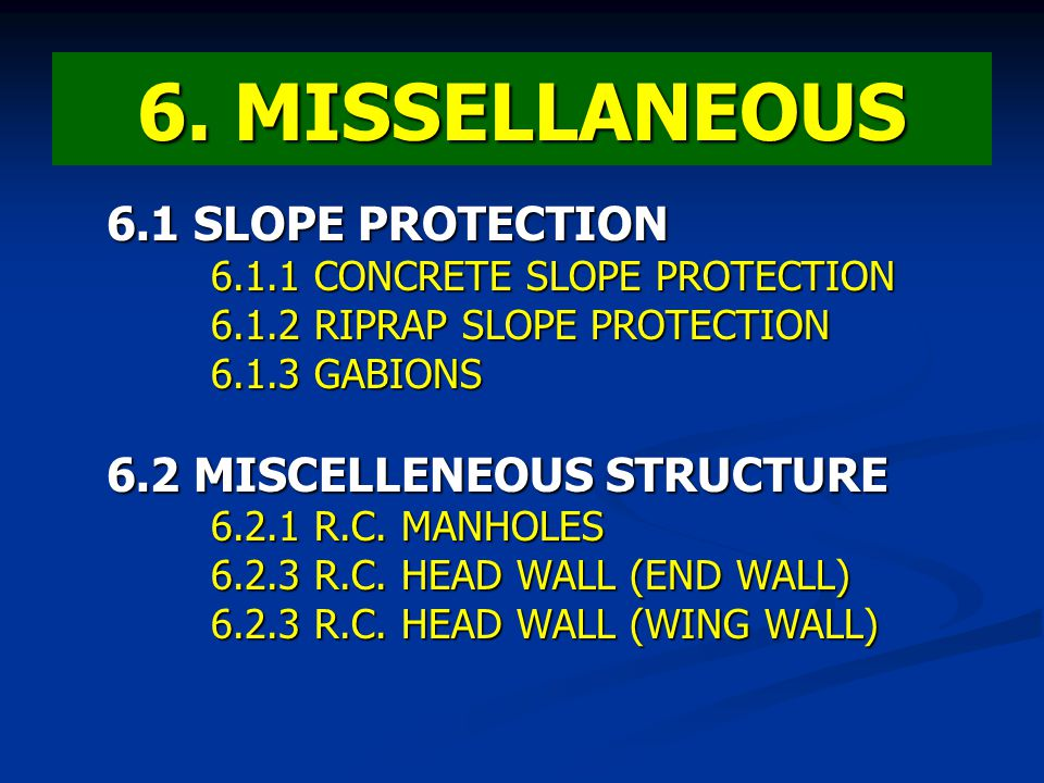 6. MISSELLANEOUS 6.1 SLOPE PROTECTION 6.2 MISCELLENEOUS STRUCTURE