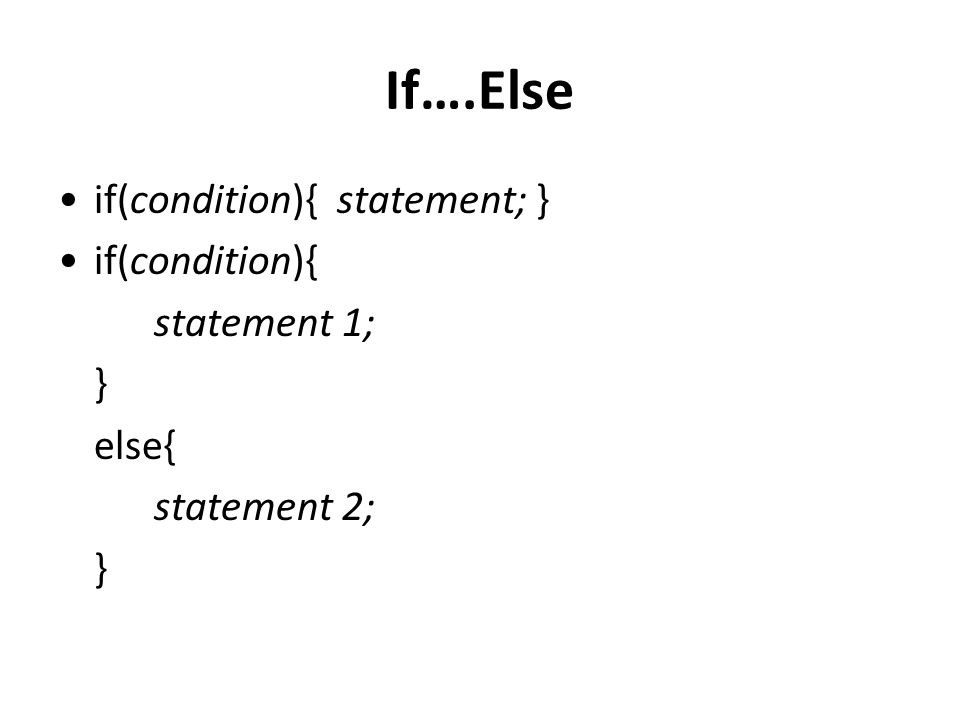If….Else if(condition){ statement; } if(condition){ statement 1; }