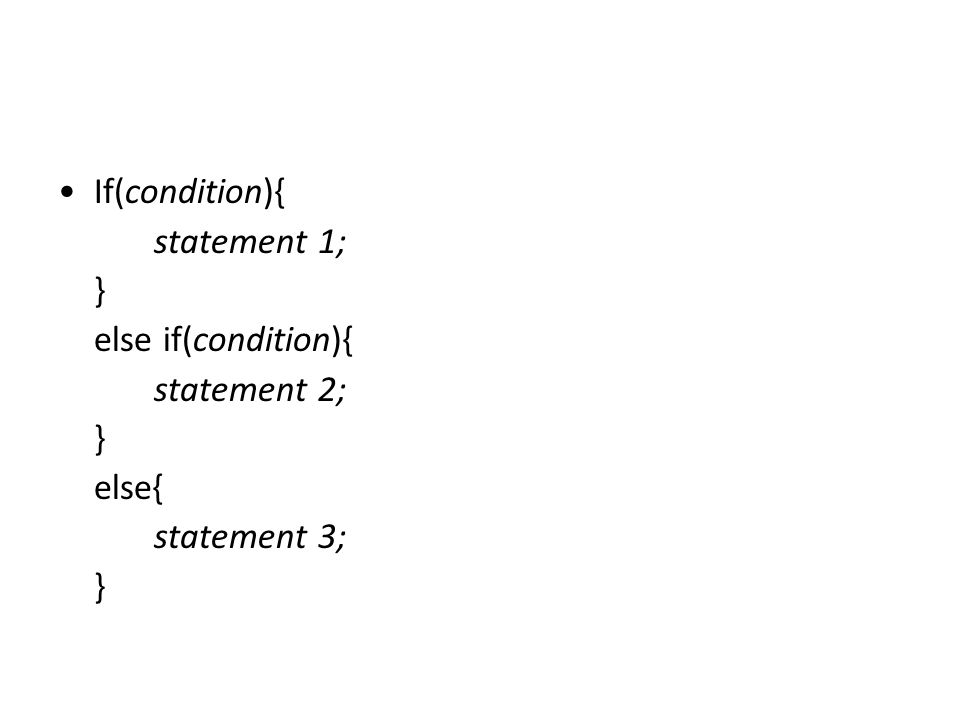 If(condition){ statement 1; } else if(condition){ statement 2; else{ statement 3;