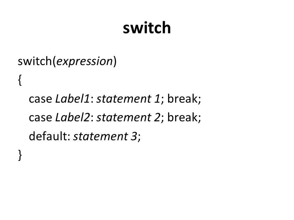 switch switch(expression) { case Label1: statement 1; break;