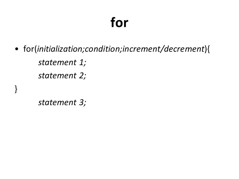 for for(initialization;condition;increment/decrement){ statement 1;
