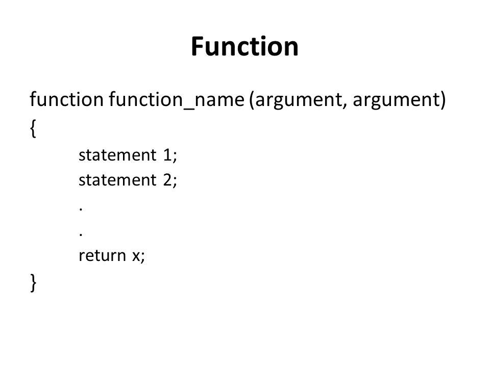 Function function function_name (argument, argument) { } statement 1;