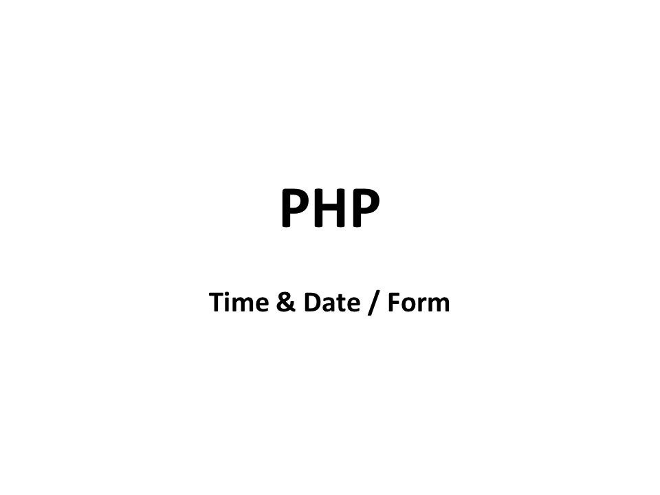PHP Time & Date / Form