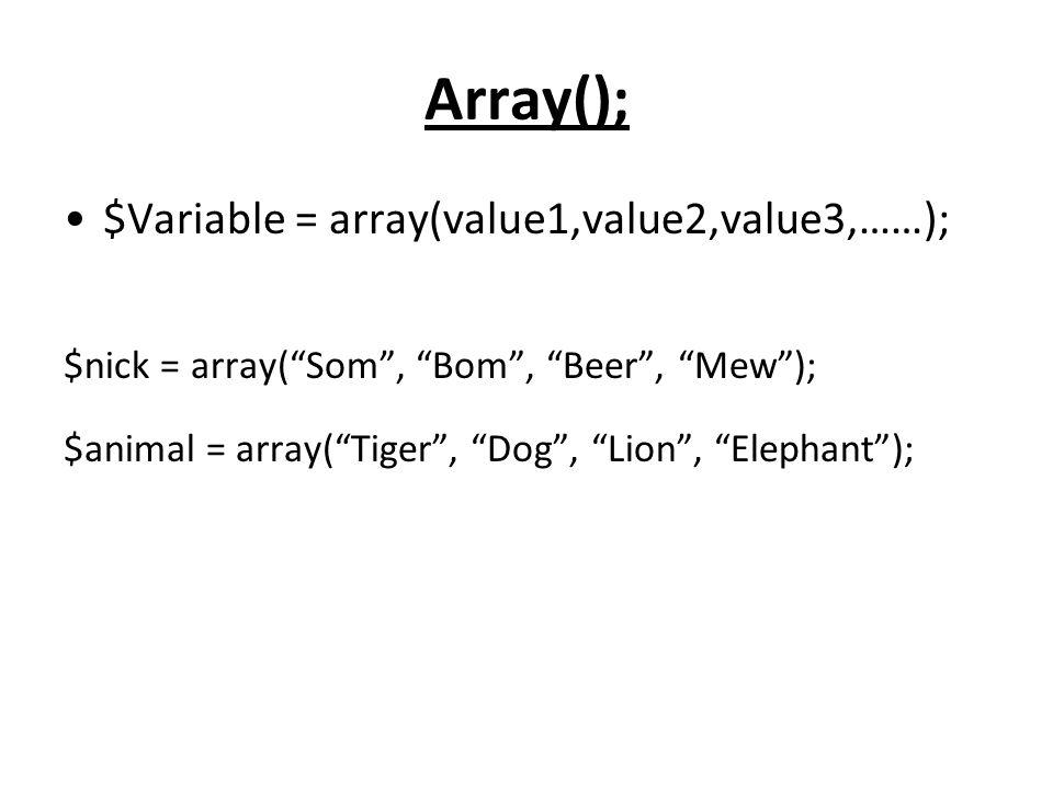 Array(); $Variable = array(value1,value2,value3,……);
