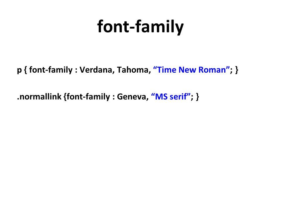 font-family p { font-family : Verdana, Tahoma, Time New Roman ; }