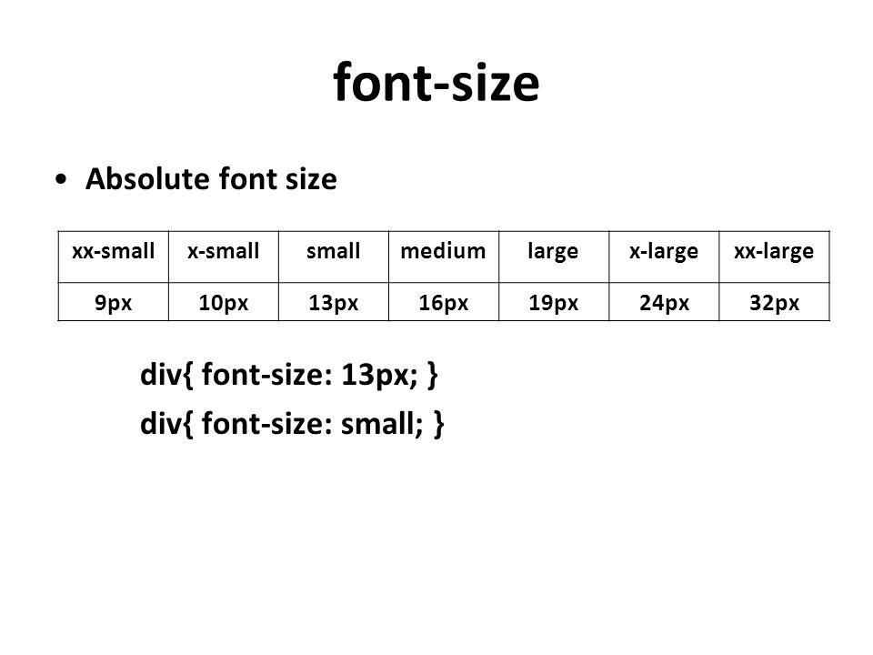 font-size Absolute font size div{ font-size: 13px; }