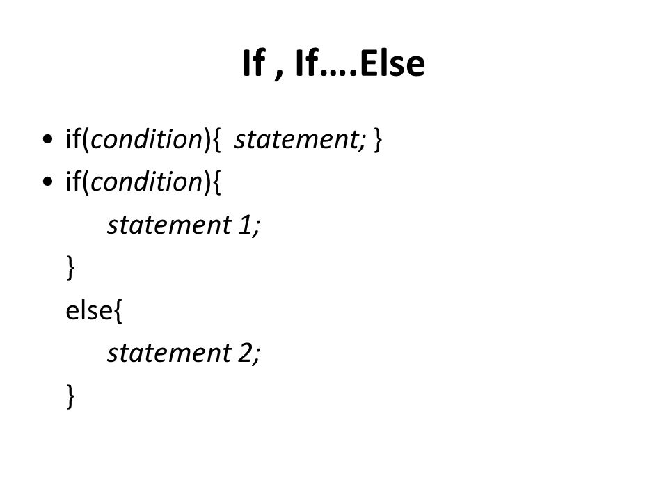 If , If….Else if(condition){ statement; } if(condition){ statement 1;