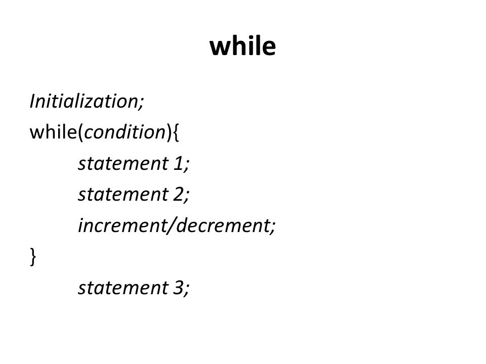 while Initialization; while(condition){ statement 1; statement 2;