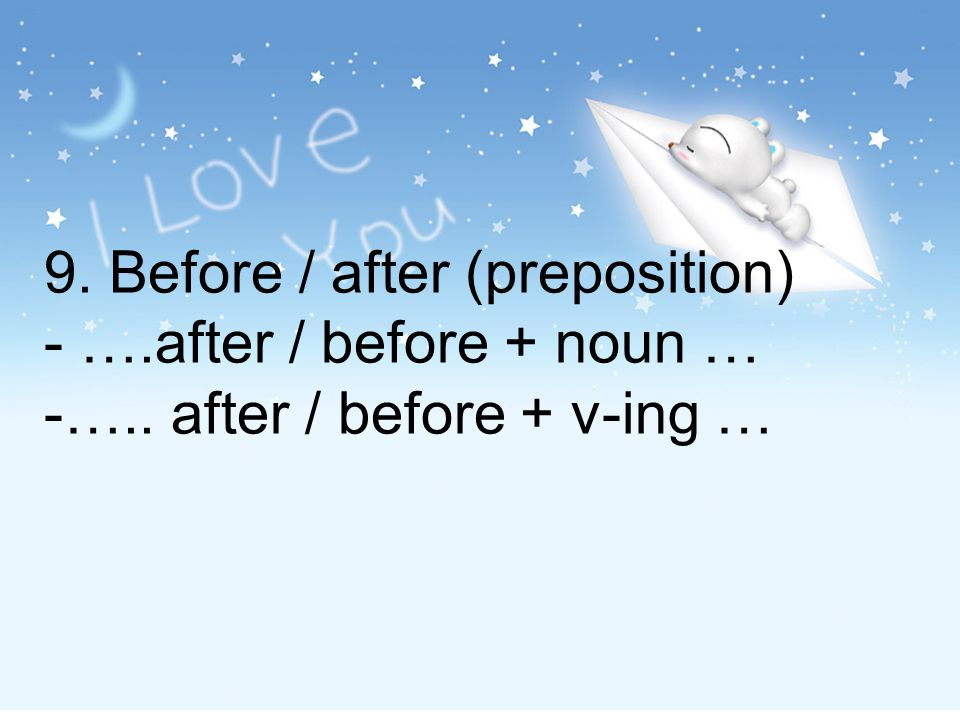 9. Before / after (preposition) - …. after / before + noun … -…