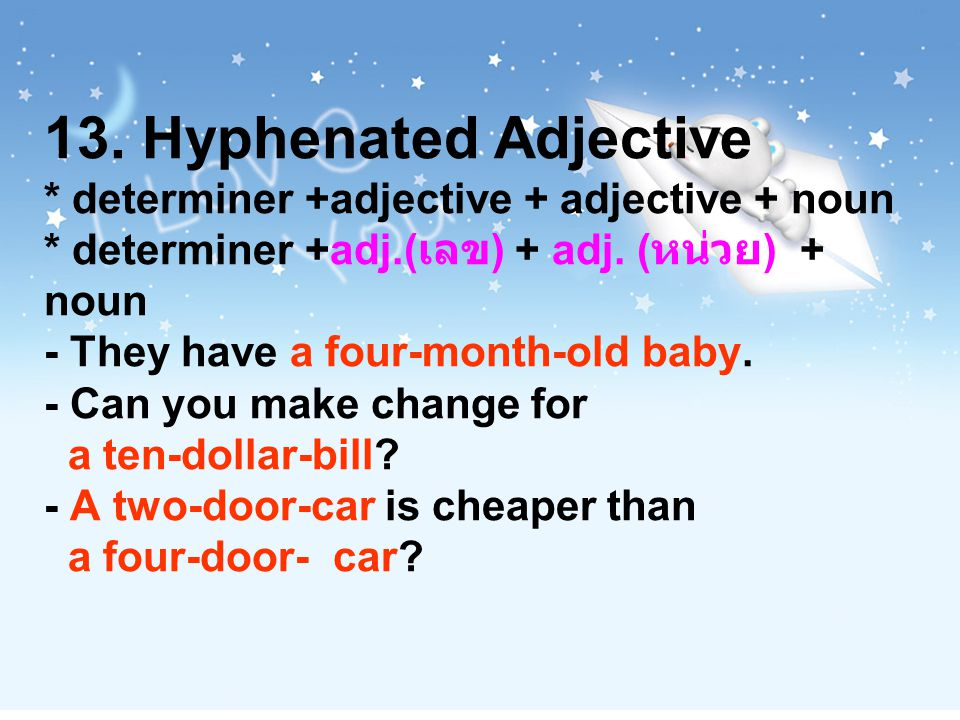 13. Hyphenated Adjective. determiner +adjective + adjective + noun