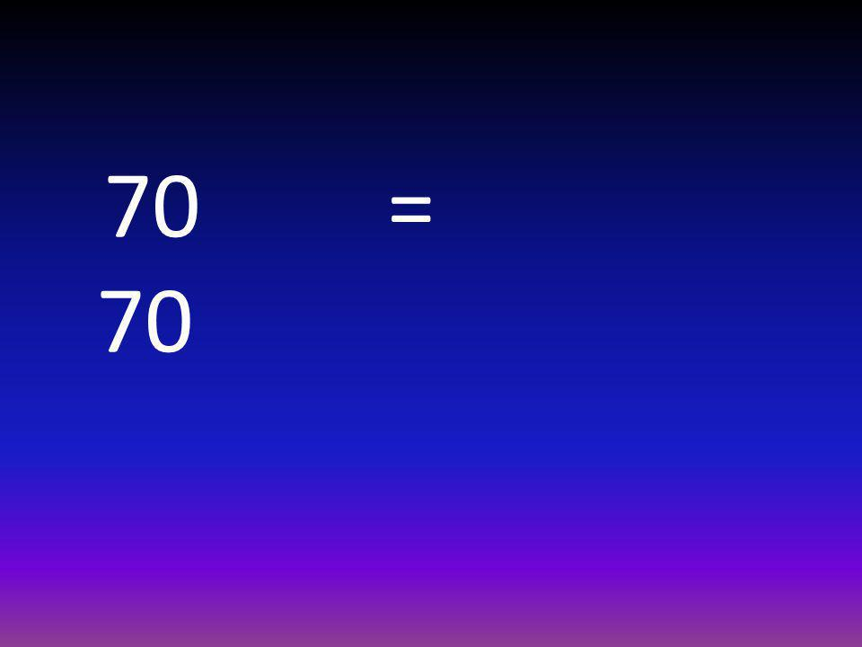 70 = 70