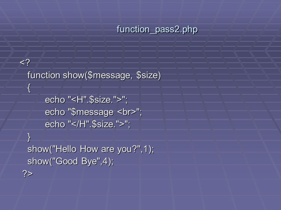 function_pass2.php < function show($message, $size) { echo <H .$size. > ; echo $message <br> ;