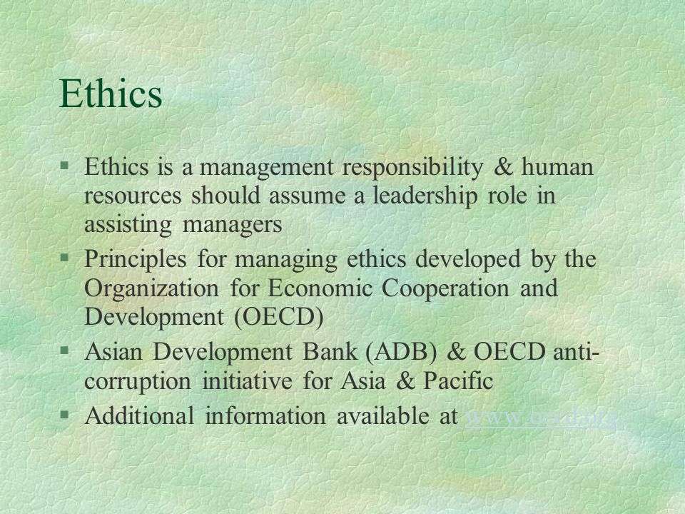 Ethics Ethics is a management responsibility & human resources should assume a leadership role in assisting managers.
