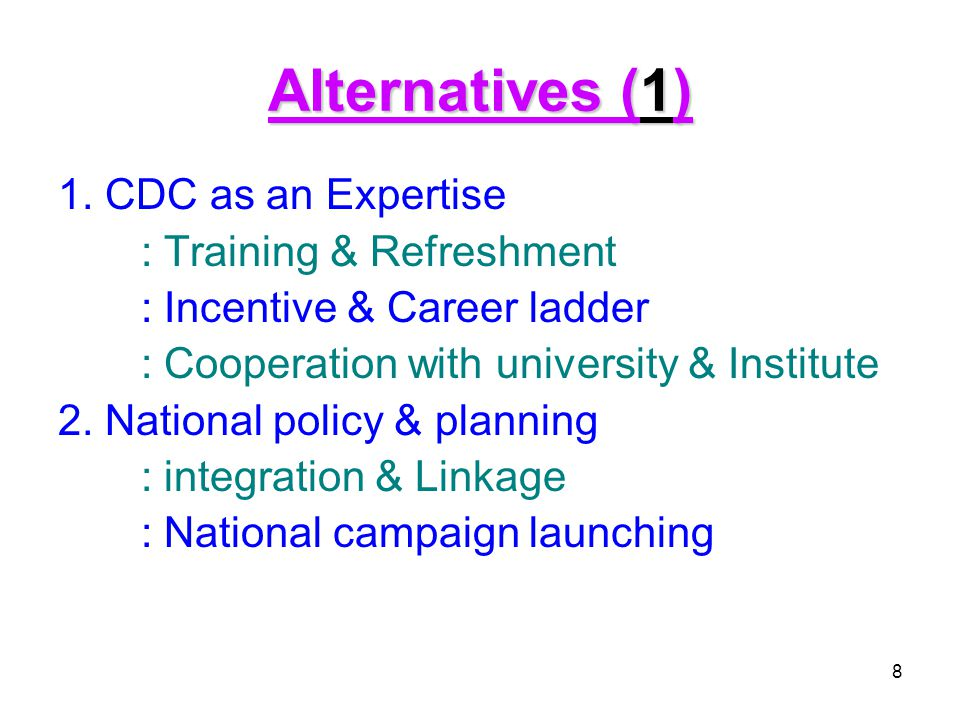 Alternatives (1) 1. CDC as an Expertise : Training & Refreshment