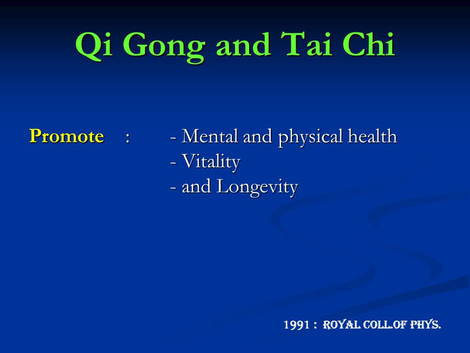 Qi Gong and Tai Chi Promote : - Mental and physical health - Vitality